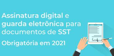 Assinatura digital e guarda eletrônica para documentos de SST obrigatória em 2021