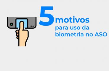 5 motivos para usar biometria no ASO
