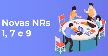 Principais mudanças trazidas pelas novas NRs 1, 7 e 9